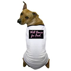 Will Dance for Food No. 2 Dog T-Shirt