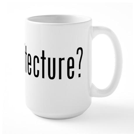 got architecture? Large Mug