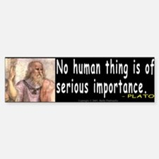 Plato: No human thing is of s Bumper Car Car Sticker