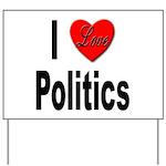 I Love Politics Yard Sign