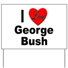 I Love George Bush Yard Sign
