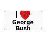 I Love George Bush Banner