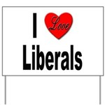 I Love Liberals Yard Sign