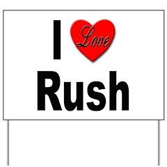 I Love Rush Yard Sign