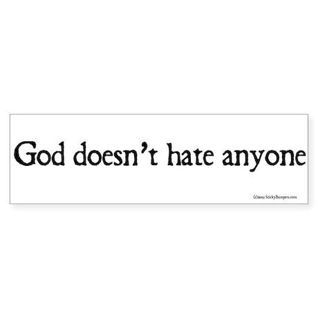 God doesn't hate anyone bumper sticker.