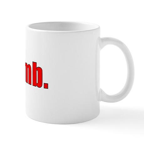 Your dumb. Mug