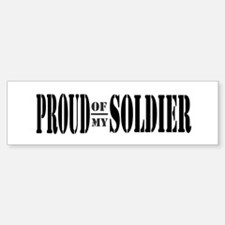 Proud of my Soldier Bumper Bumper Bumper Sticker