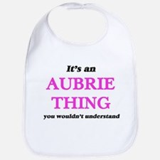 It's an Aubrie thing, you wouldn' Baby Bib