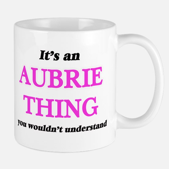 It's an Aubrie thing, you wouldn't un Mugs