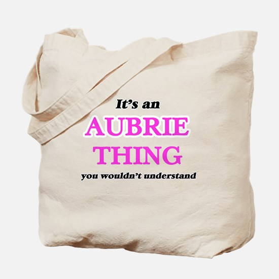 It's an Aubrie thing, you wouldn' Tote Bag