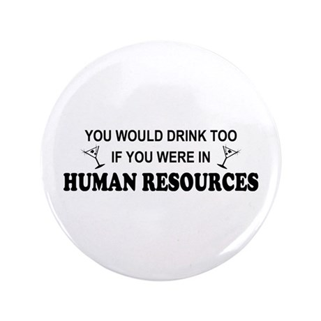 "You'd Drink Too - HR 3.5"" Button"