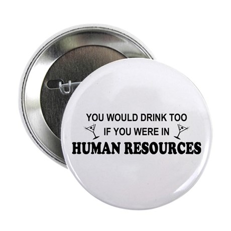 """You'd Drink Too - HR 2.25"""" Button"""
