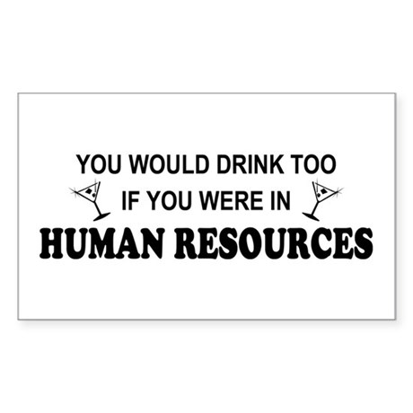 You'd Drink Too - HR Rectangle Sticker