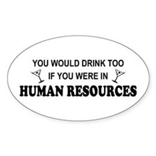 You'd Drink Too - HR Oval Decal