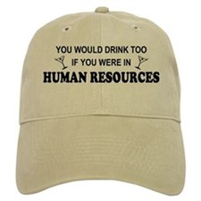 You'd Drink Too - HR Baseball Cap