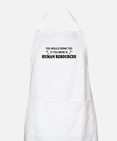 You'd Drink Too - HR BBQ Apron