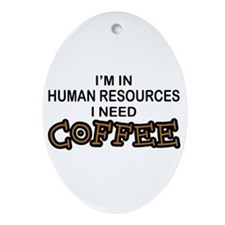 HR Need Coffee Oval Ornament