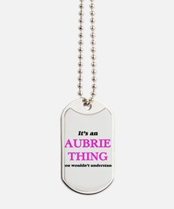 It's an Aubrie thing, you wouldn' Dog Tags
