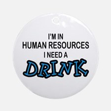 HR Need a Drink Ornament (Round)
