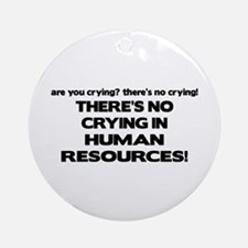 There's No Crying HR Ornament (Round)