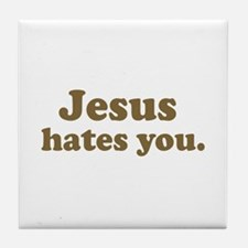 Jesus hates you Tile Coaster