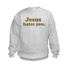 Jesus hates you Sweatshirt