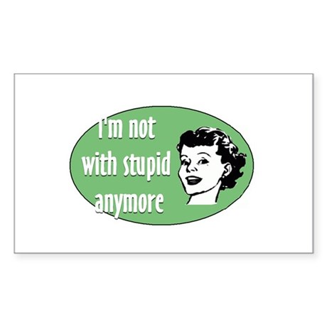 I'm Not With Stupid Anymore Rectangle Sticker