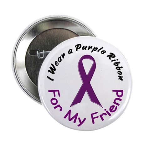 "Purple Ribbon For My Friend 4 2.25"" Button"