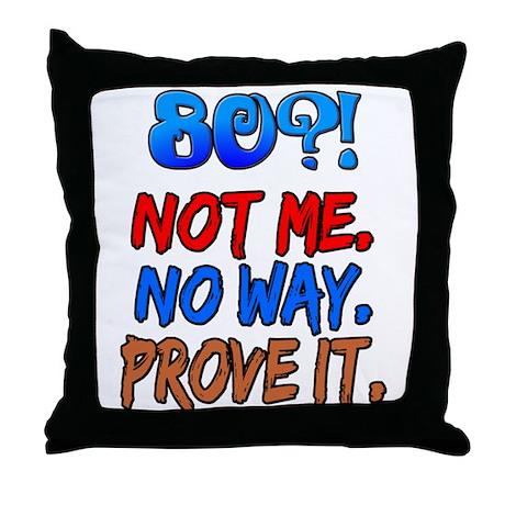 80?! Not Me Throw Pillow