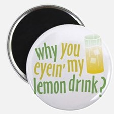 why you eyein' my lemon drink? (magnet)