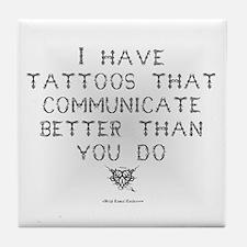 I have tattoos.. Tile Coaster