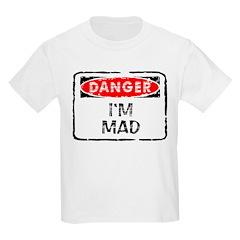 Danger - I'm Mad Kids T-Shirt