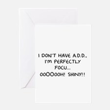 I Don't Have A.D.D. - Shiny Greeting Card