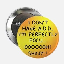 "I Don't Have A.D.D. - Shiny 2.25"" Button (10 pack)"