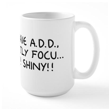 I Don't Have A.D.D. - Shiny Large Mug
