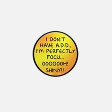 I Don't Have A.D.D. - Shiny Mini Button