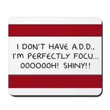 I Don't Have A.D.D. - Shiny Mousepad