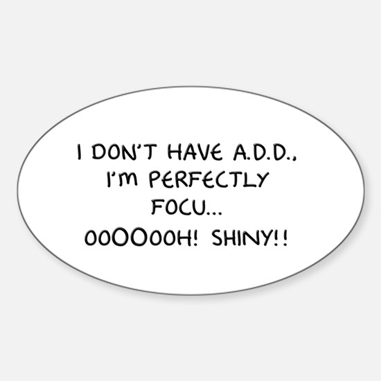 I Don't Have A.D.D. - Shiny Oval Decal