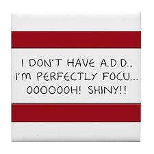 I Don't Have A.D.D. - Shiny Tile Coaster