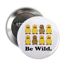"""Be Wild Ducks 2.25"""" Button"""