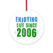 Enjoying life since 2006 Ornament (Round)