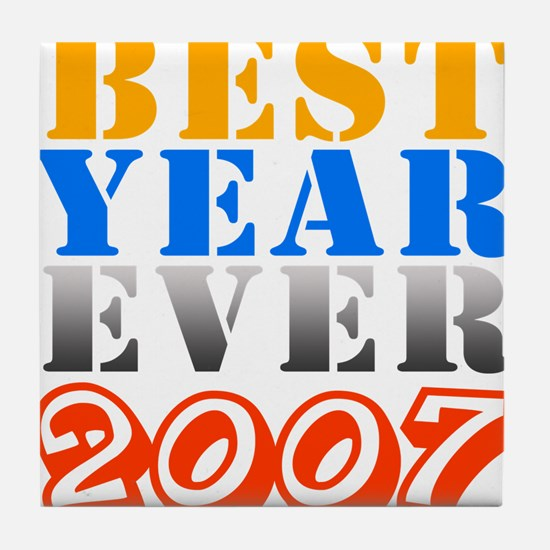 Best year ever 2007 Tile Coaster