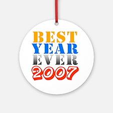 Best year ever 2007 Ornament (Round)