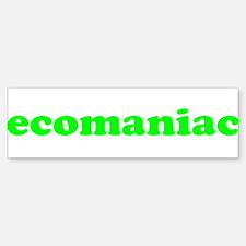 Ecomaniac Bumper Bumper Bumper Sticker