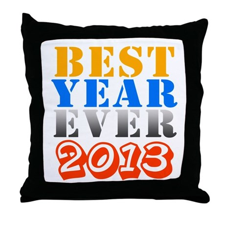 Best year ever 2013 Throw Pillow