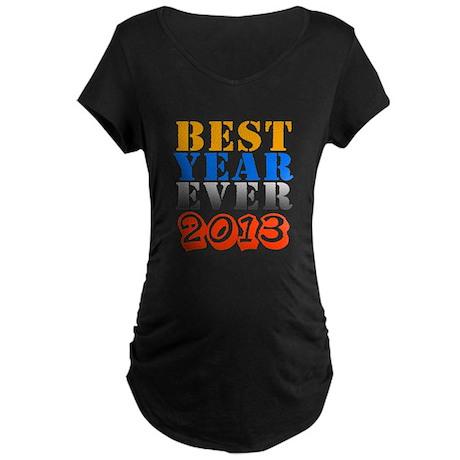 Best year ever 2013 Maternity Dark T-Shirt