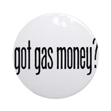 got gas money? Ornament (Round)