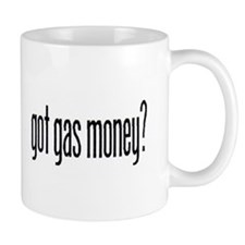 got gas money? Mug