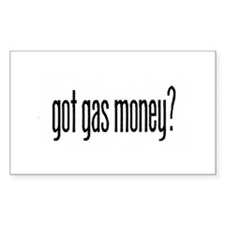 got gas money? Rectangle Decal