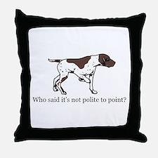 Who Said it's Not Polite to P Throw Pillow